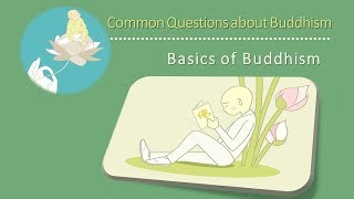 Common Questions About Buddhism: Basics Of Buddhism