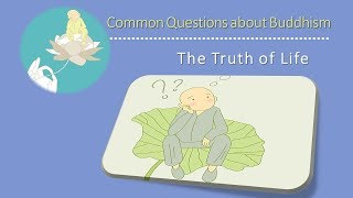 Common Questions About Buddhism: The Truth Of Life